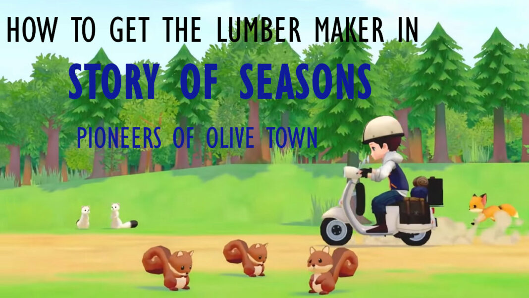 story-of-seasons-pioneers-of-olive-town-how-to-get-the-lumber-maker