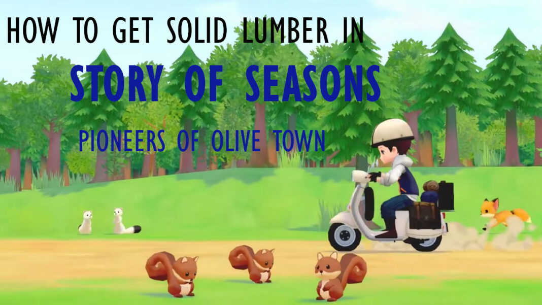 story-of-seasons-pioneers-of-olive-town-how-to-get-solid-lumber